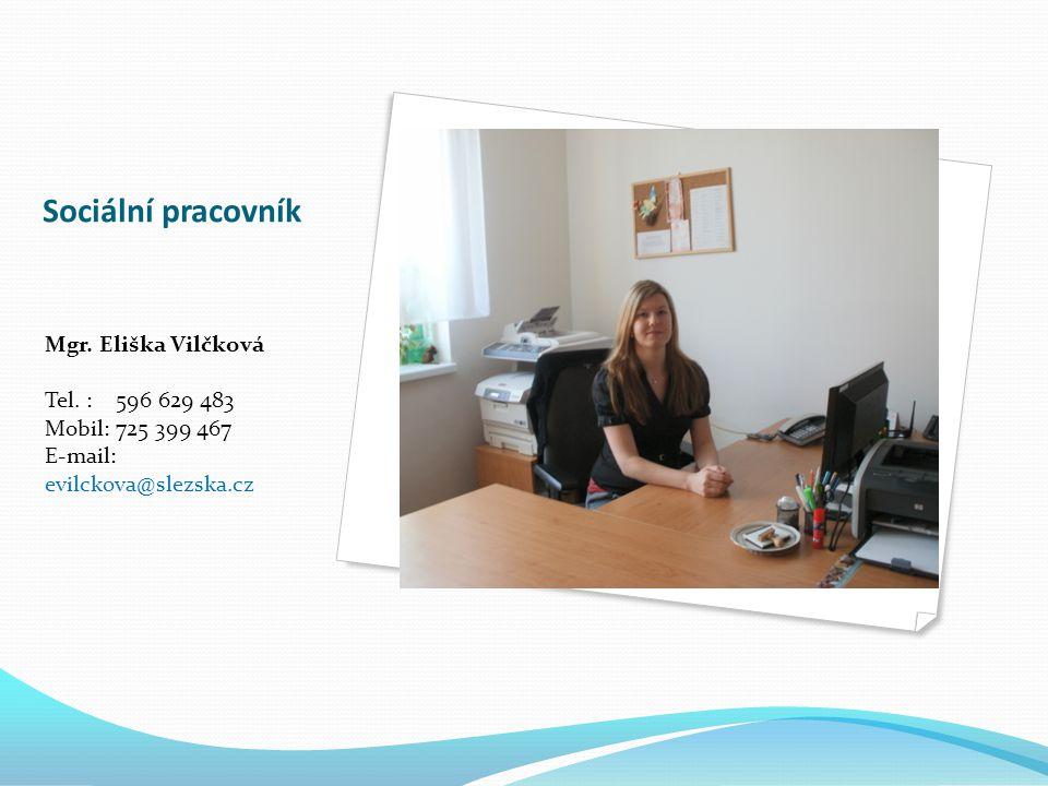 Sociální pracovník Mgr. Eliška Vilčková Tel. : 596 629 483