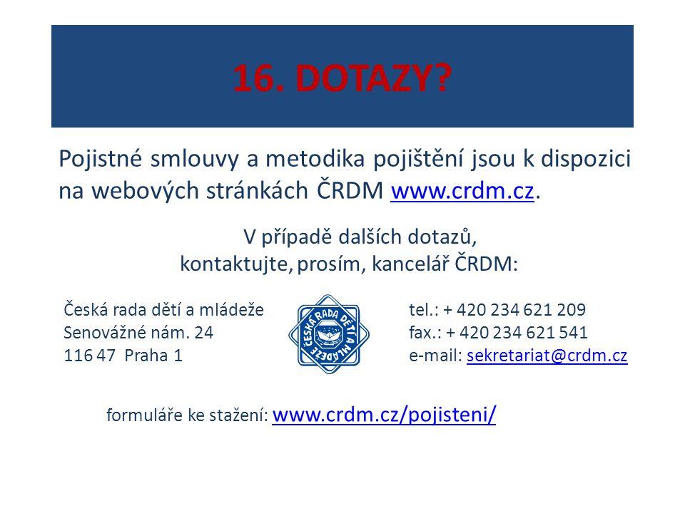 16. DOTAZY Pojistné smlouvy a metodika pojištění jsou k dispozici na webových stránkách ČRDM www.crdm.cz.