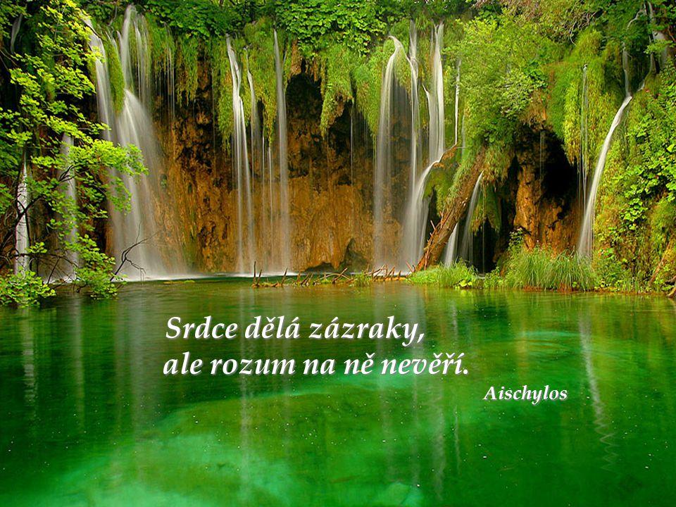 Srdce dělá zázraky, ale rozum na ně nevěří. Aischylos