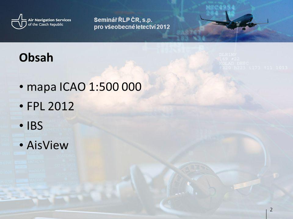 Obsah mapa ICAO 1:500 000 FPL 2012 IBS AisView Seminář ŘLP ČR, s.p.