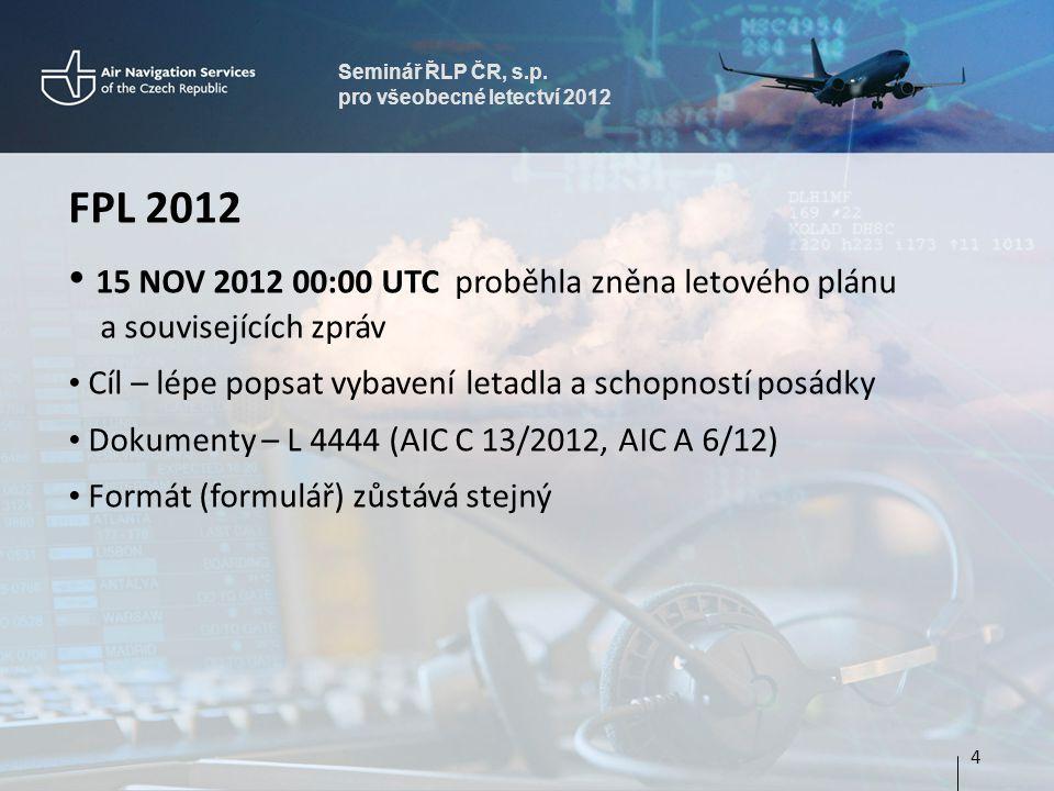 Seminář ŘLP ČR, s.p. pro všeobecné letectví 2012. FPL 2012. 15 NOV 2012 00:00 UTC proběhla zněna letového plánu a souvisejících zpráv.
