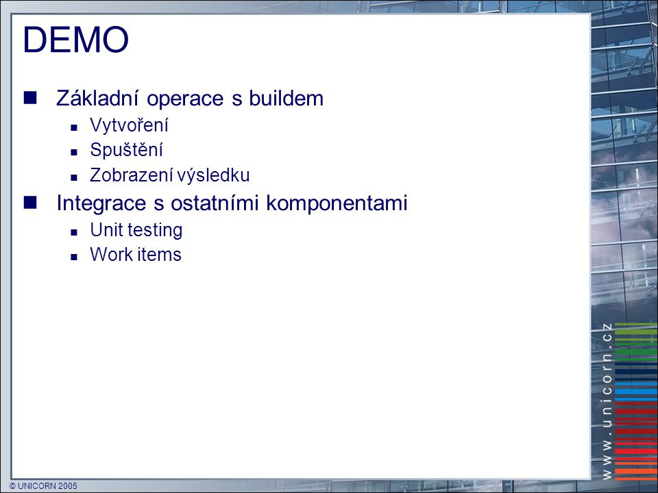 DEMO Základní operace s buildem Integrace s ostatními komponentami