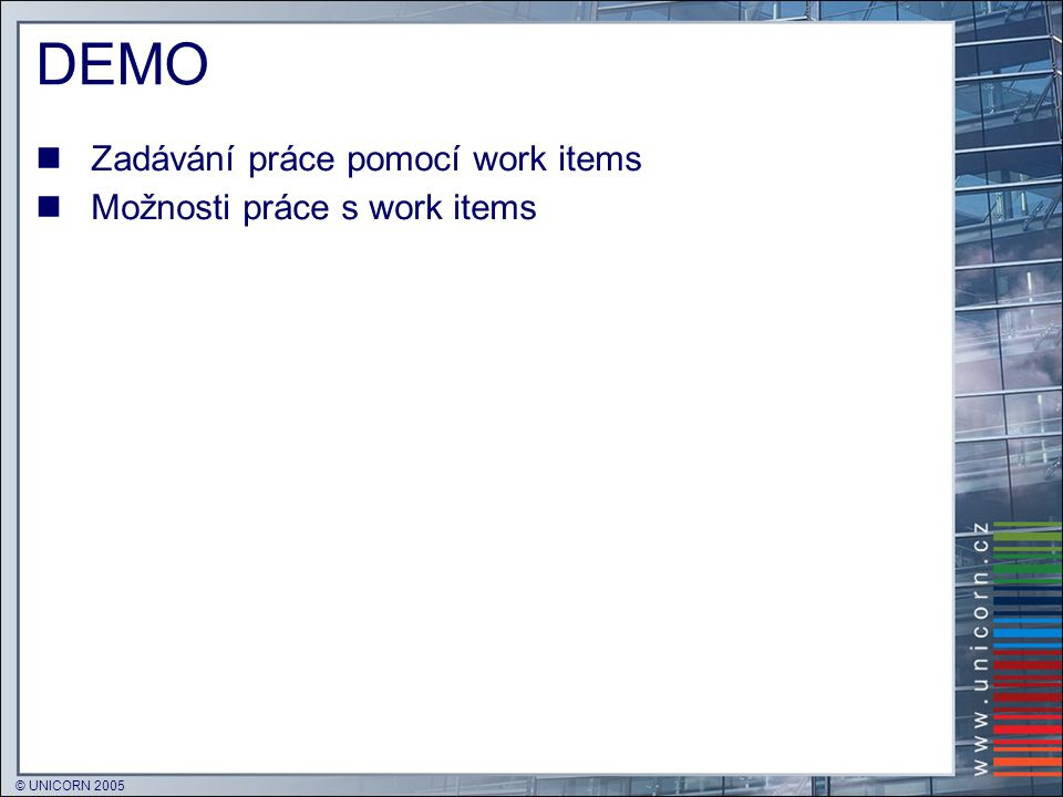 DEMO Zadávání práce pomocí work items Možnosti práce s work items