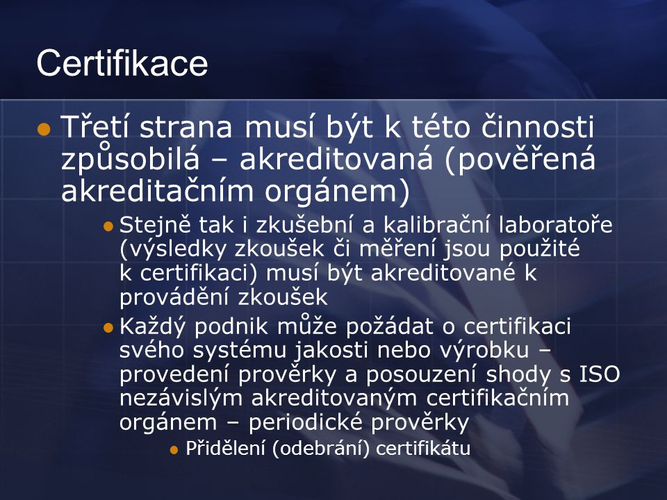 Certifikace Třetí strana musí být k této činnosti způsobilá – akreditovaná (pověřená akreditačním orgánem)