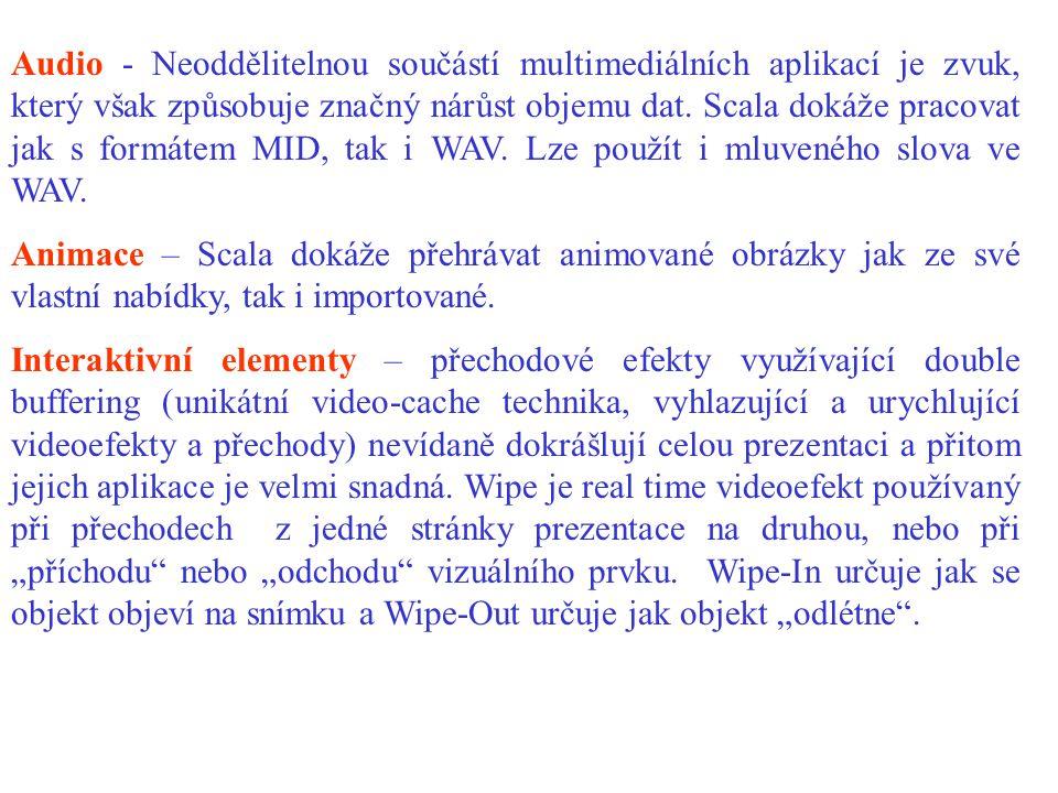 Audio - Neoddělitelnou součástí multimediálních aplikací je zvuk, který však způsobuje značný nárůst objemu dat. Scala dokáže pracovat jak s formátem MID, tak i WAV. Lze použít i mluveného slova ve WAV.