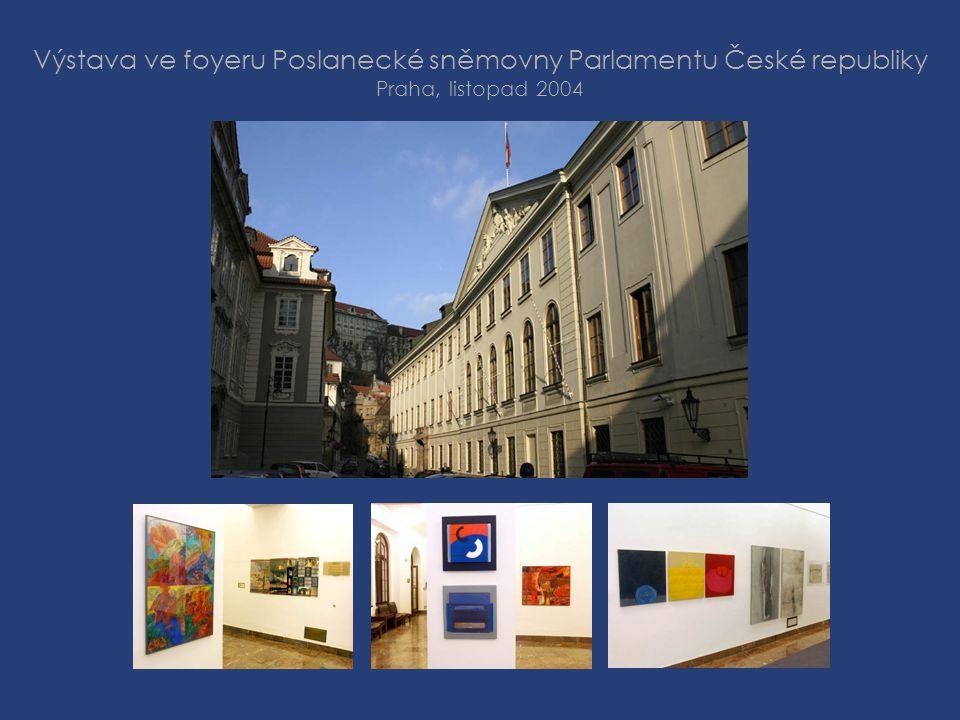 Výstava ve foyeru Poslanecké sněmovny Parlamentu České republiky Praha, listopad 2004