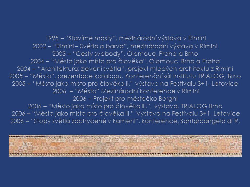 1995 – Stavíme mosty , mezinárodní výstava v Rimini 2002 – Rimini – Světlo a barva , mezinárodní výstava v Rimini 2003 – Cesty svobody , Olomouc, Praha a Brno 2004 – Město jako místo pro člověka , Olomouc, Brno a Praha 2004 – Architektura: zjevení světla , projekt mladých architektů z Rimini 2005 – Město , prezentace katalogu, Konferenční sál Institutu TRIALOG, Brno 2005 – Město jako místo pro člověka II. výstava na Festivalu 3+1, Letovice 2006 – Město Mezinárodní konference v Rimini 2006 – Projekt pro městečko Borghi 2006 – Město jako místo pro člověka III. , výstava, TRIALOG Brno 2006 – Město jako místo pro člověka III. Výstava na Festivalu 3+1, Letovice 2006 – Stopy světla zachycené v kameni , konference, Santarcangelo di R.