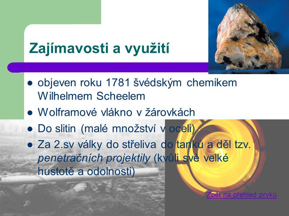 Zajímavosti a využití objeven roku 1781 švédským chemikem Wilhelmem Scheelem. Wolframové vlákno v žárovkách.