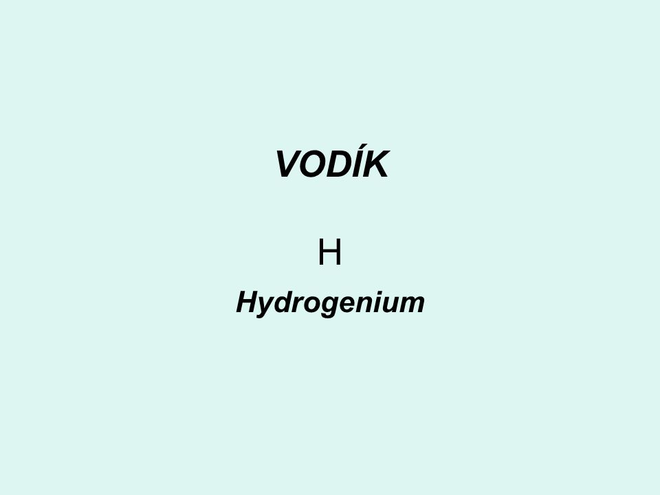 VODÍK H Hydrogenium