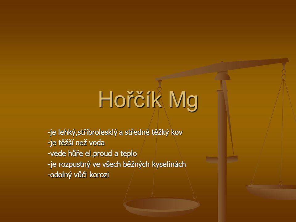Hořčík Mg -je těžší než voda -vede hůře el.proud a teplo