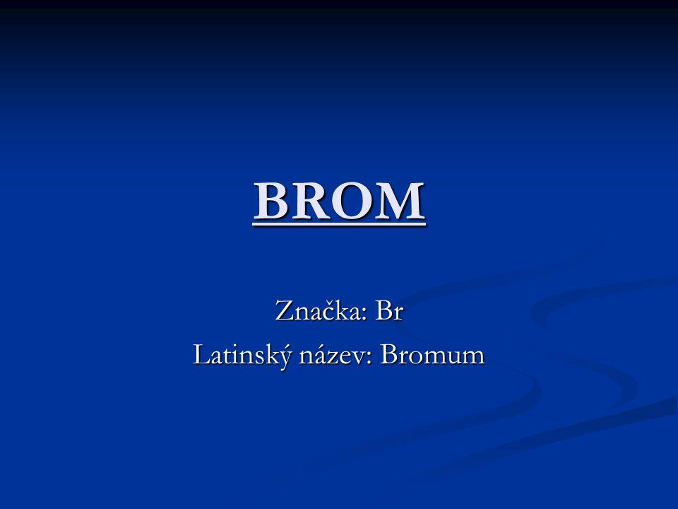 Značka: Br Latinský název: Bromum
