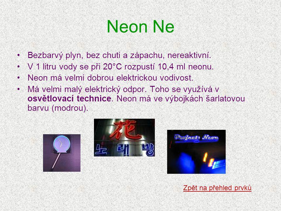 Neon Ne Bezbarvý plyn, bez chuti a zápachu, nereaktivní.