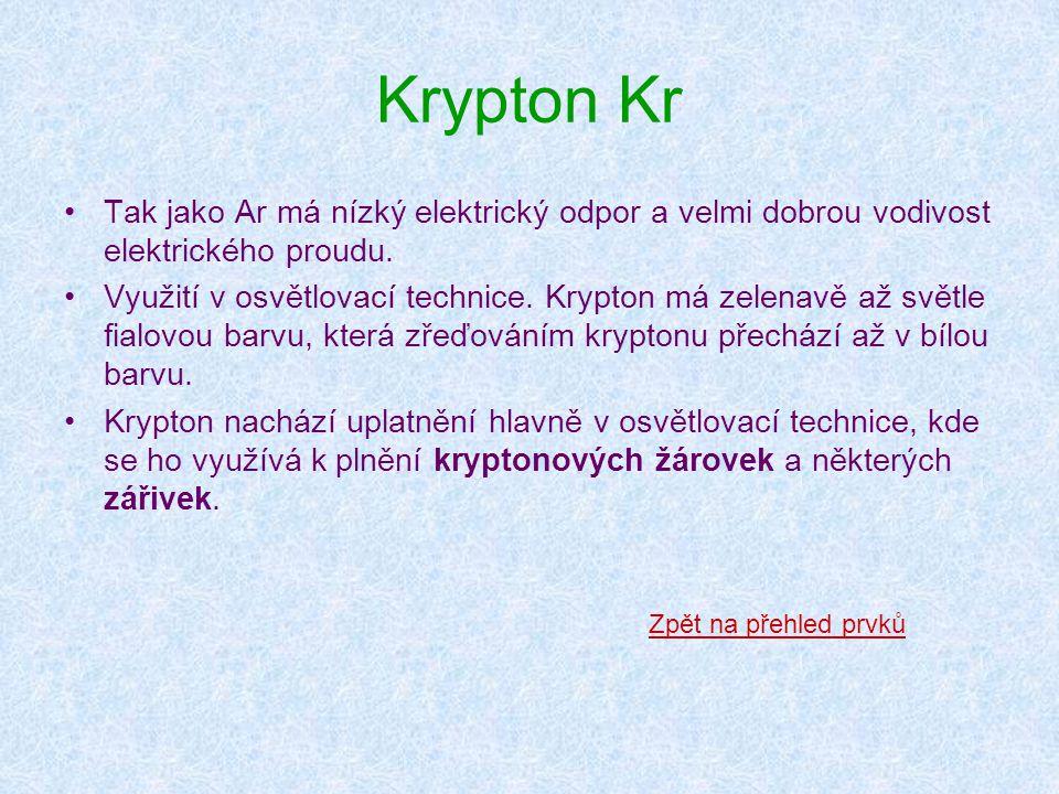 Krypton Kr Tak jako Ar má nízký elektrický odpor a velmi dobrou vodivost elektrického proudu.