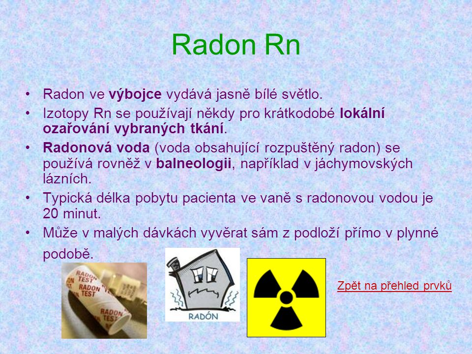 Radon Rn Radon ve výbojce vydává jasně bílé světlo.