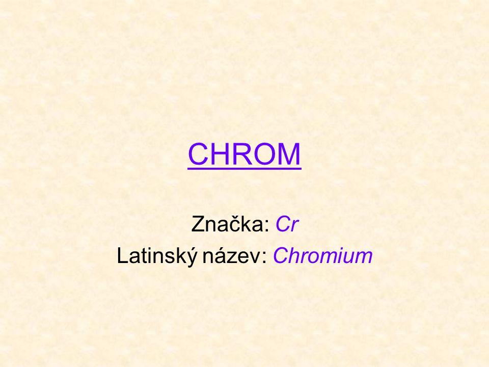 Značka: Cr Latinský název: Chromium