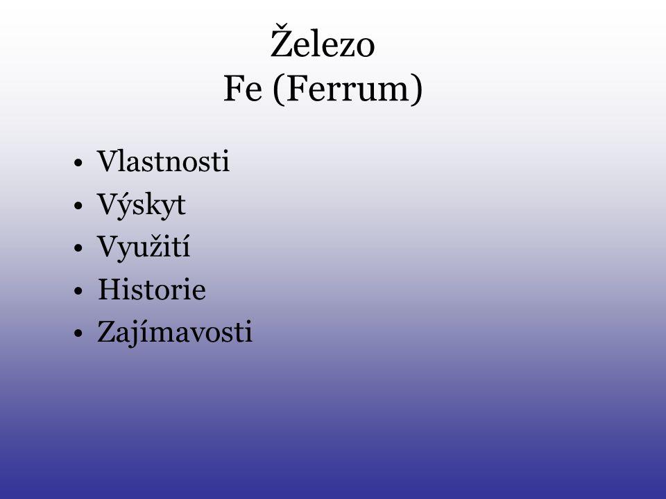 Železo Fe (Ferrum) Vlastnosti Výskyt Využití Historie Zajímavosti