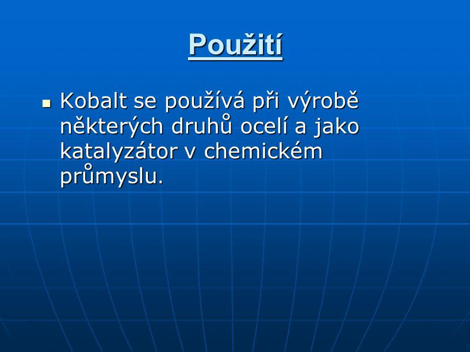 Použití Kobalt se používá při výrobě některých druhů ocelí a jako katalyzátor v chemickém průmyslu.