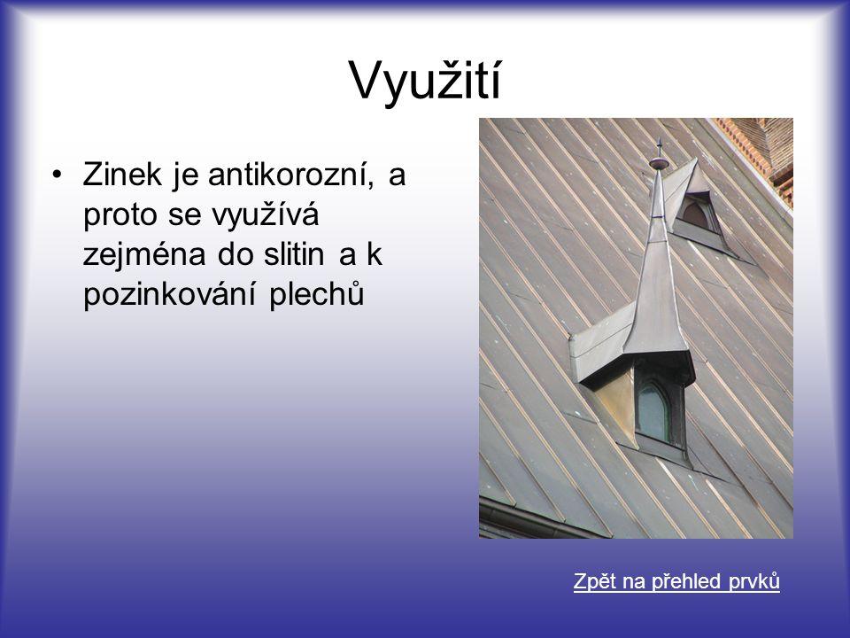 Využití Zinek je antikorozní, a proto se využívá zejména do slitin a k pozinkování plechů.
