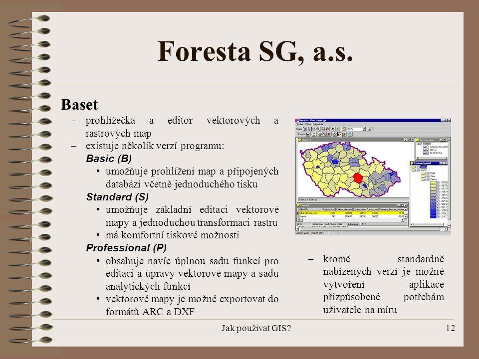 Foresta SG, a.s. Baset. prohlížečka a editor vektorových a rastrových map. existuje několik verzí programu: