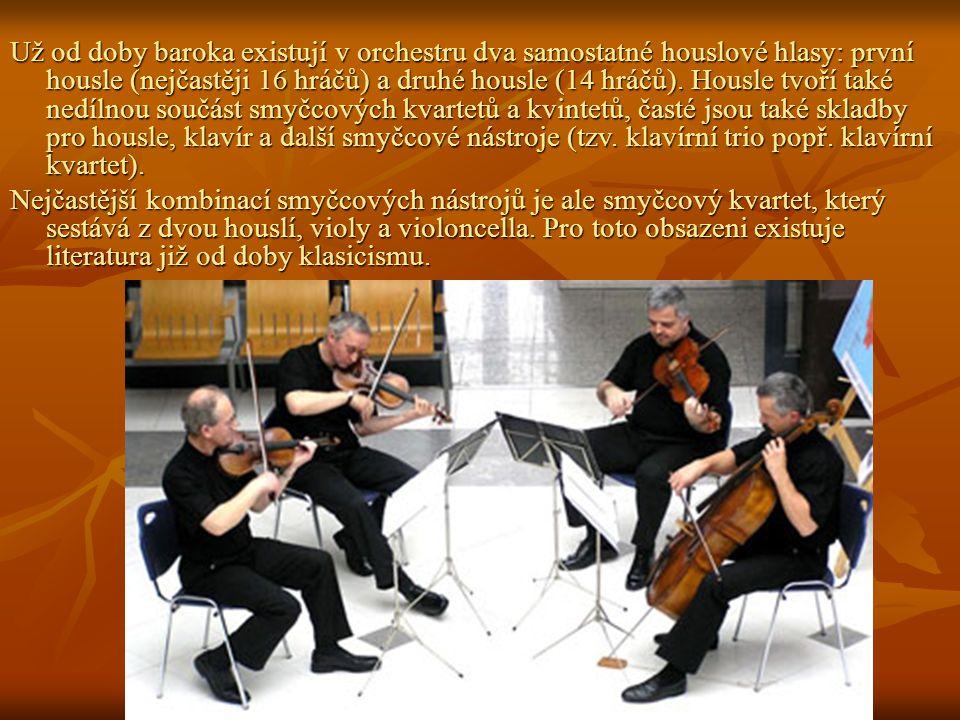 Už od doby baroka existují v orchestru dva samostatné houslové hlasy: první housle (nejčastěji 16 hráčů) a druhé housle (14 hráčů). Housle tvoří také nedílnou součást smyčcových kvartetů a kvintetů, časté jsou také skladby pro housle, klavír a další smyčcové nástroje (tzv. klavírní trio popř. klavírní kvartet).
