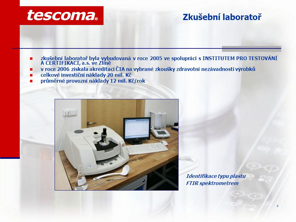 Zkušební laboratoř zkušební laboratoř byla vybudovaná v roce 2005 ve spolupráci s INSTITUTEM PRO TESTOVÁNÍ A CERTIFIKACI, a.s. ve Zlíně.