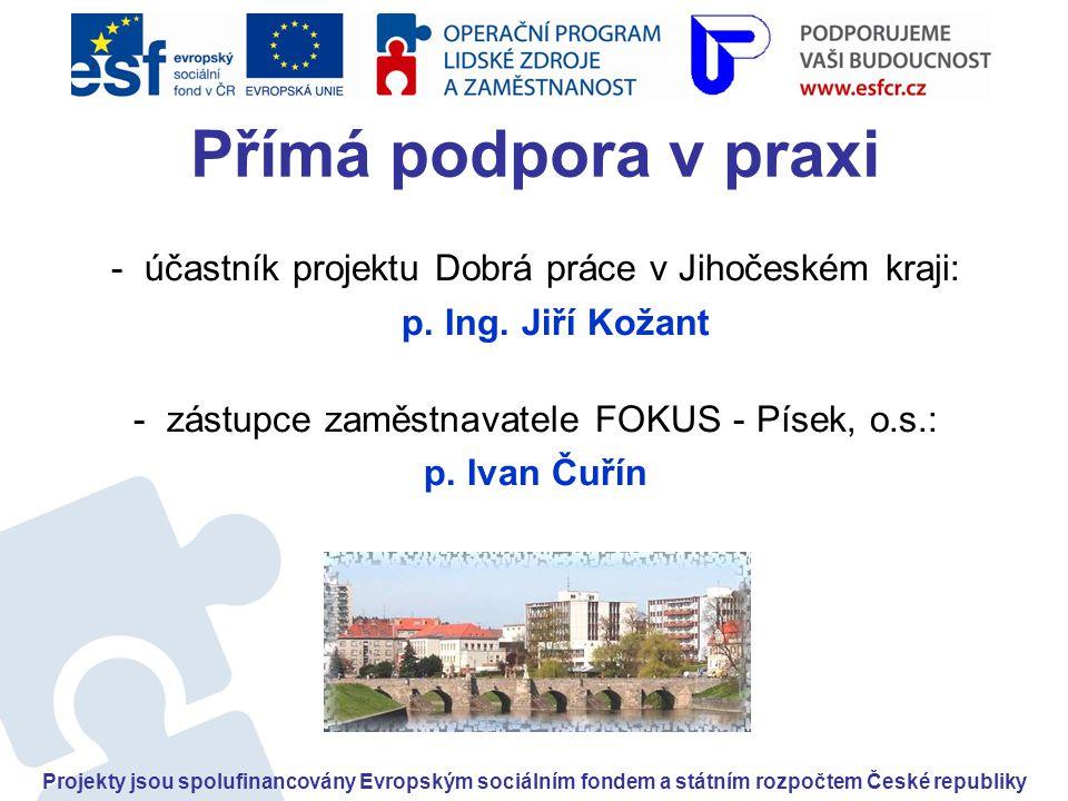 Přímá podpora v praxi - účastník projektu Dobrá práce v Jihočeském kraji: p. Ing. Jiří Kožant. - zástupce zaměstnavatele FOKUS - Písek, o.s.: