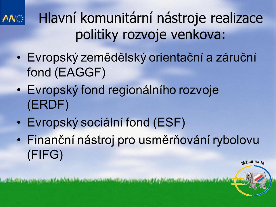 Hlavní komunitární nástroje realizace politiky rozvoje venkova: