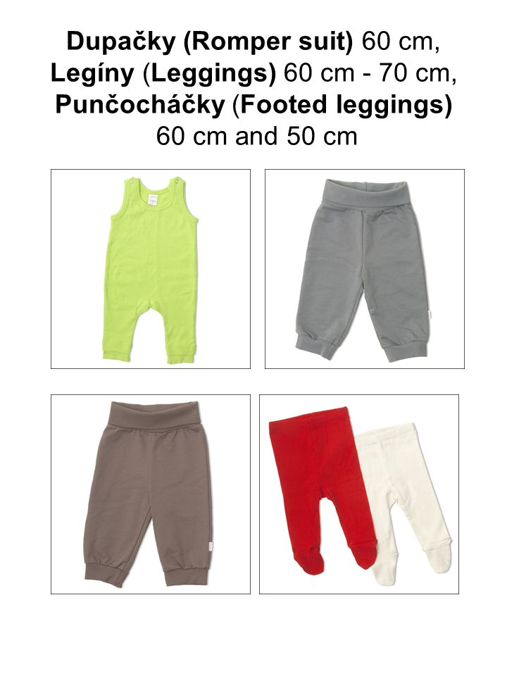 Dupačky (Romper suit) 60 cm, Legíny (Leggings) 60 cm - 70 cm, Punčocháčky (Footed leggings) 60 cm and 50 cm