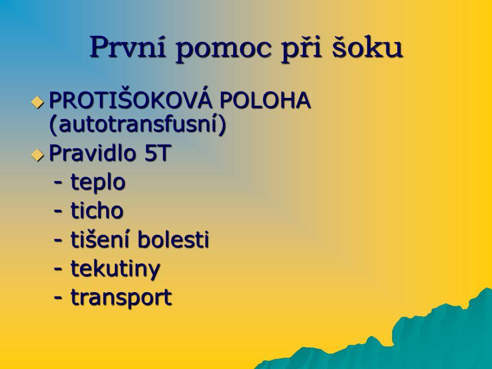 První pomoc při šoku PROTIŠOKOVÁ POLOHA (autotransfusní) Pravidlo 5T