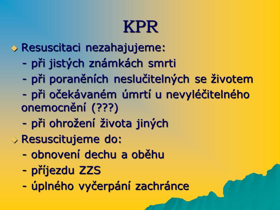 KPR Resuscitaci nezahajujeme: - při jistých známkách smrti