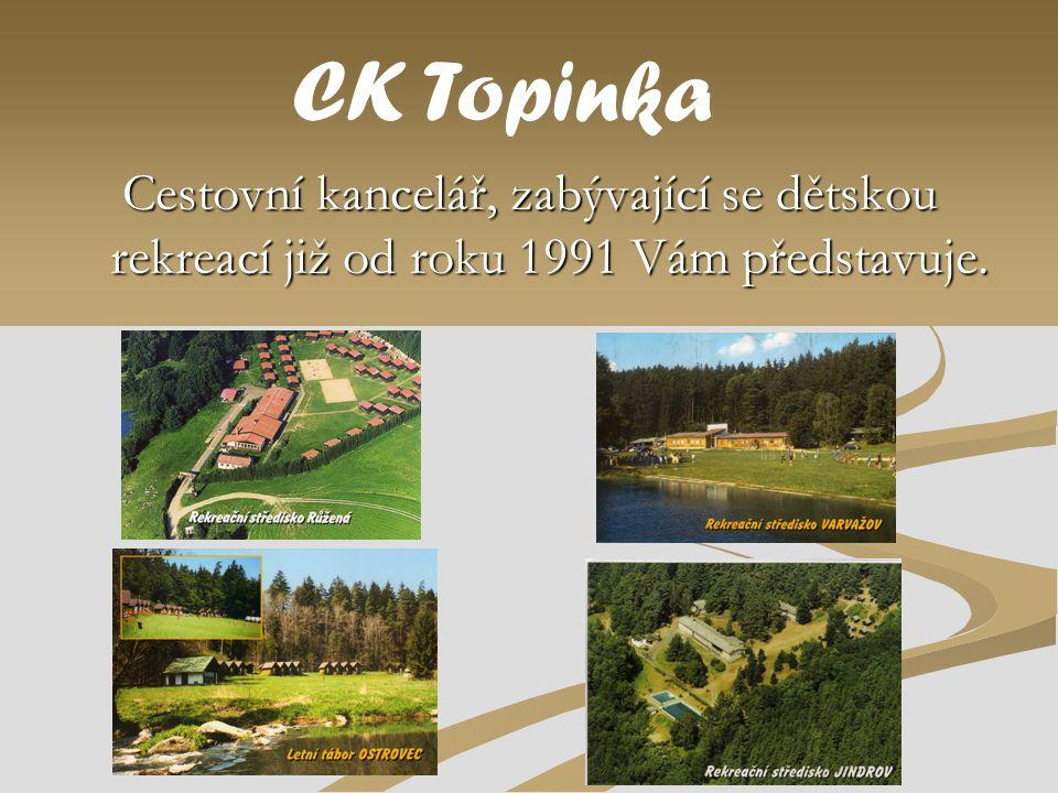 CK Topinka Cestovní kancelář, zabývající se dětskou rekreací již od roku 1991 Vám představuje.