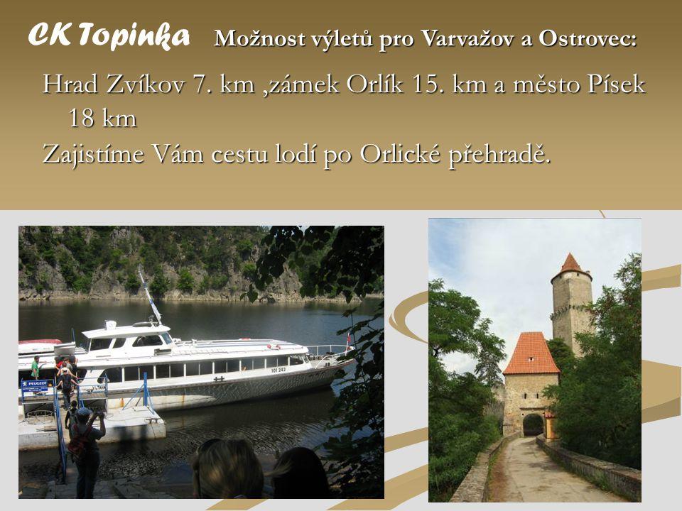 CK Topinka Hrad Zvíkov 7. km ,zámek Orlík 15. km a město Písek 18 km