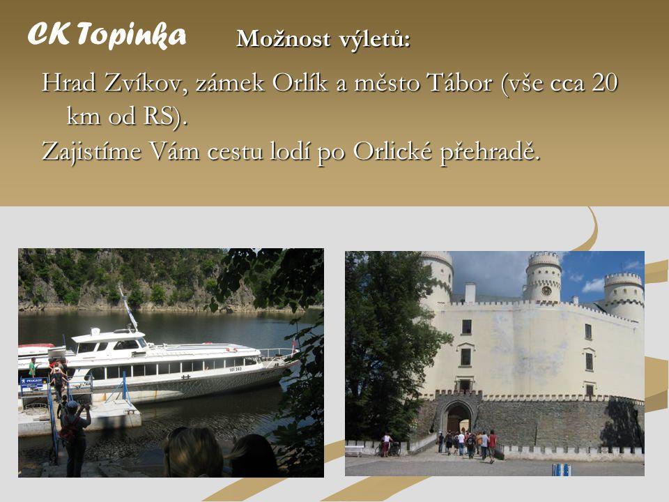 CK Topinka Možnost výletů: Hrad Zvíkov, zámek Orlík a město Tábor (vše cca 20 km od RS).