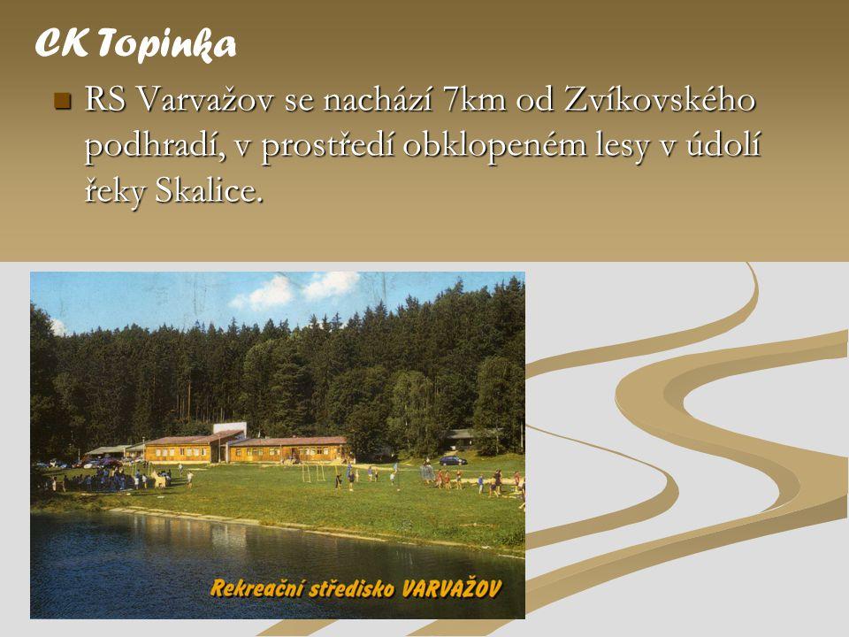 CK Topinka RS Varvažov se nachází 7km od Zvíkovského podhradí, v prostředí obklopeném lesy v údolí řeky Skalice.