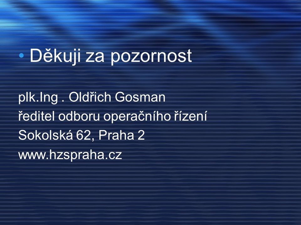 Děkuji za pozornost plk.Ing . Oldřich Gosman