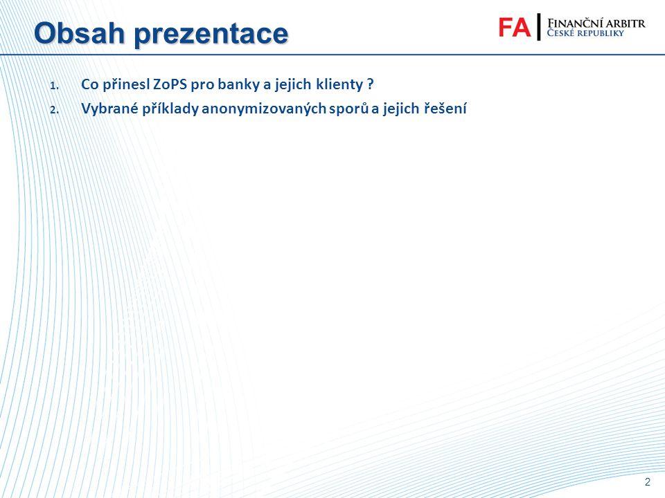 Obsah prezentace Co přinesl ZoPS pro banky a jejich klienty