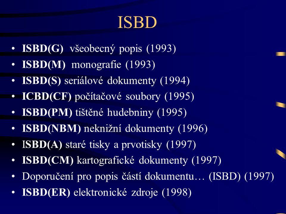 ISBD ISBD(G) všeobecný popis (1993) ISBD(M) monografie (1993)