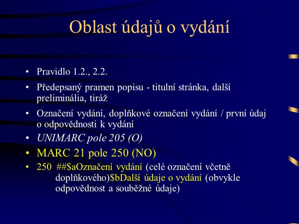 Oblast údajů o vydání MARC 21 pole 250 (NO) UNIMARC pole 205 (O)