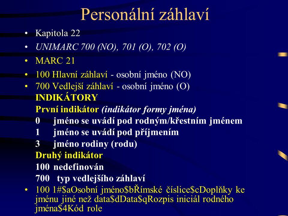 Personální záhlaví Kapitola 22 UNIMARC 700 (NO), 701 (O), 702 (O)
