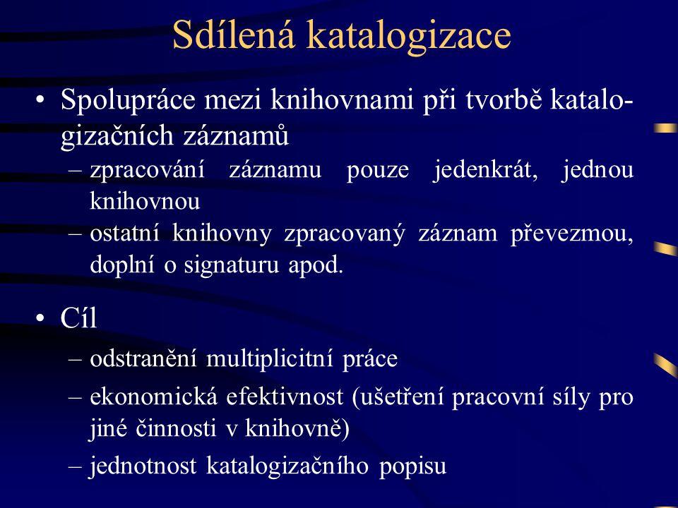Sdílená katalogizace Spolupráce mezi knihovnami při tvorbě katalo-gizačních záznamů. zpracování záznamu pouze jedenkrát, jednou knihovnou.