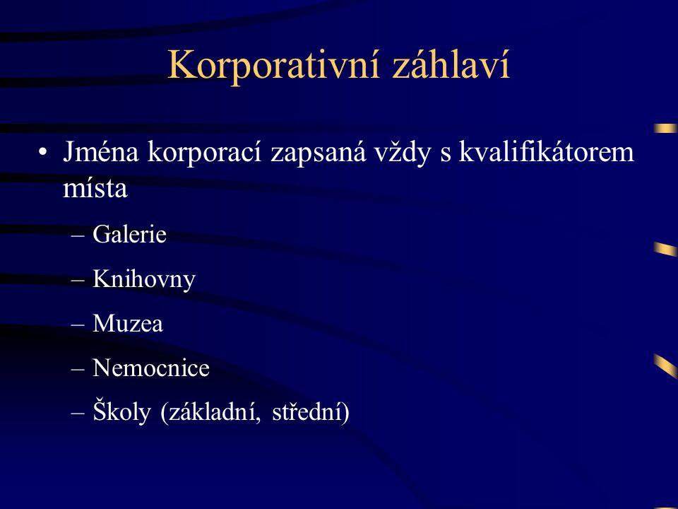 Korporativní záhlaví Jména korporací zapsaná vždy s kvalifikátorem místa. Galerie. Knihovny. Muzea.