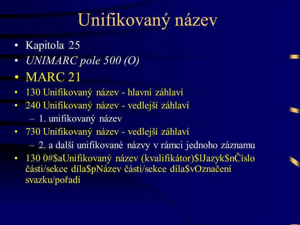 Unifikovaný název MARC 21 Kapitola 25 UNIMARC pole 500 (O)