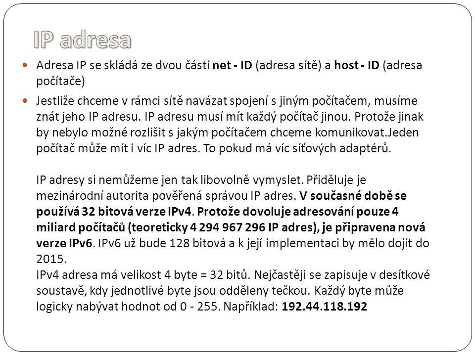 IP adresa Adresa IP se skládá ze dvou částí net - ID (adresa sítě) a host - ID (adresa počítače)