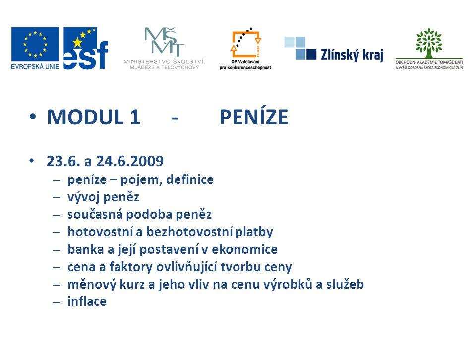 MODUL 1 - PENÍZE 23.6. a 24.6.2009 peníze – pojem, definice