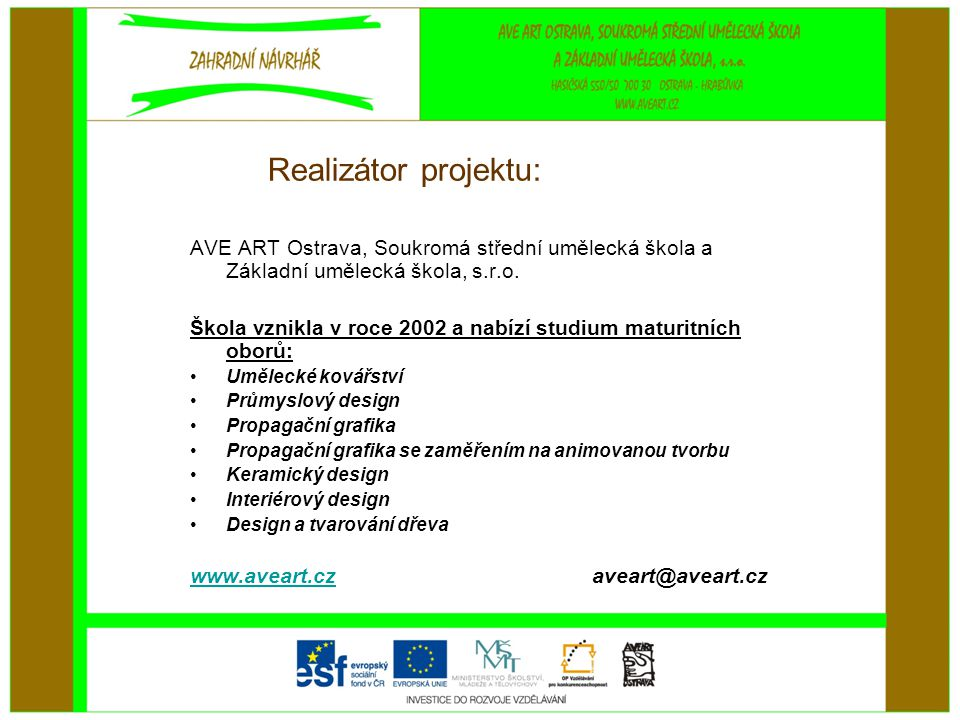 Realizátor projektu: AVE ART Ostrava, Soukromá střední umělecká škola a Základní umělecká škola, s.r.o.