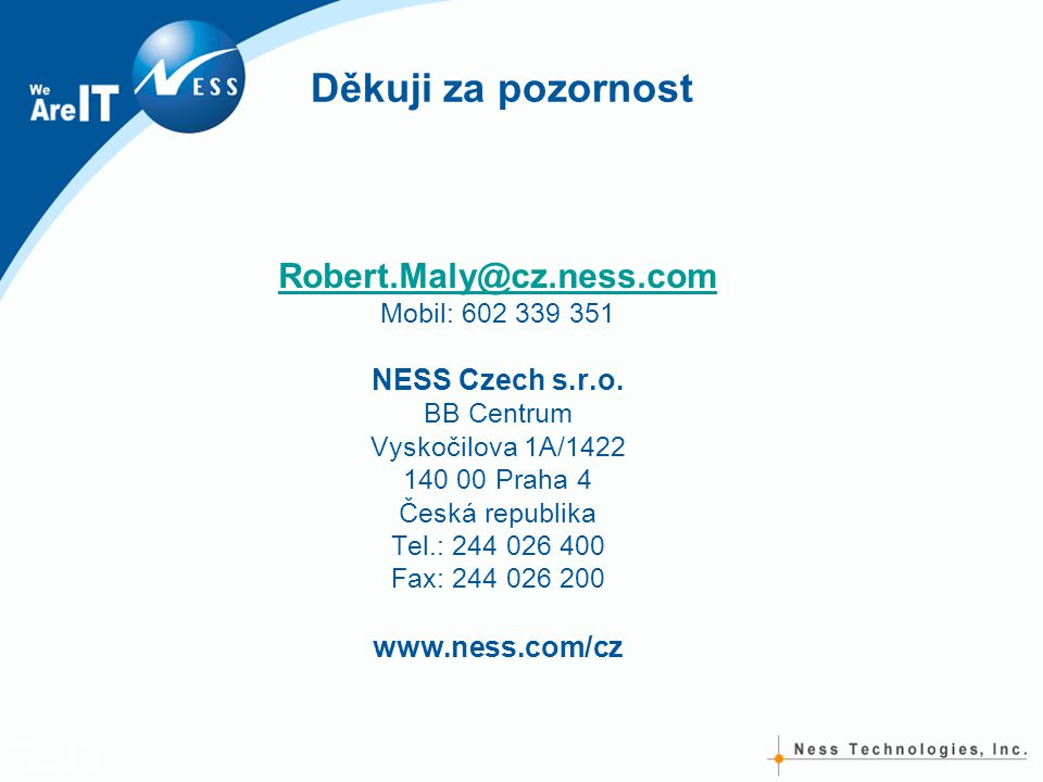 Děkuji za pozornost Robert.Maly@cz.ness.com NESS Czech s.r.o.