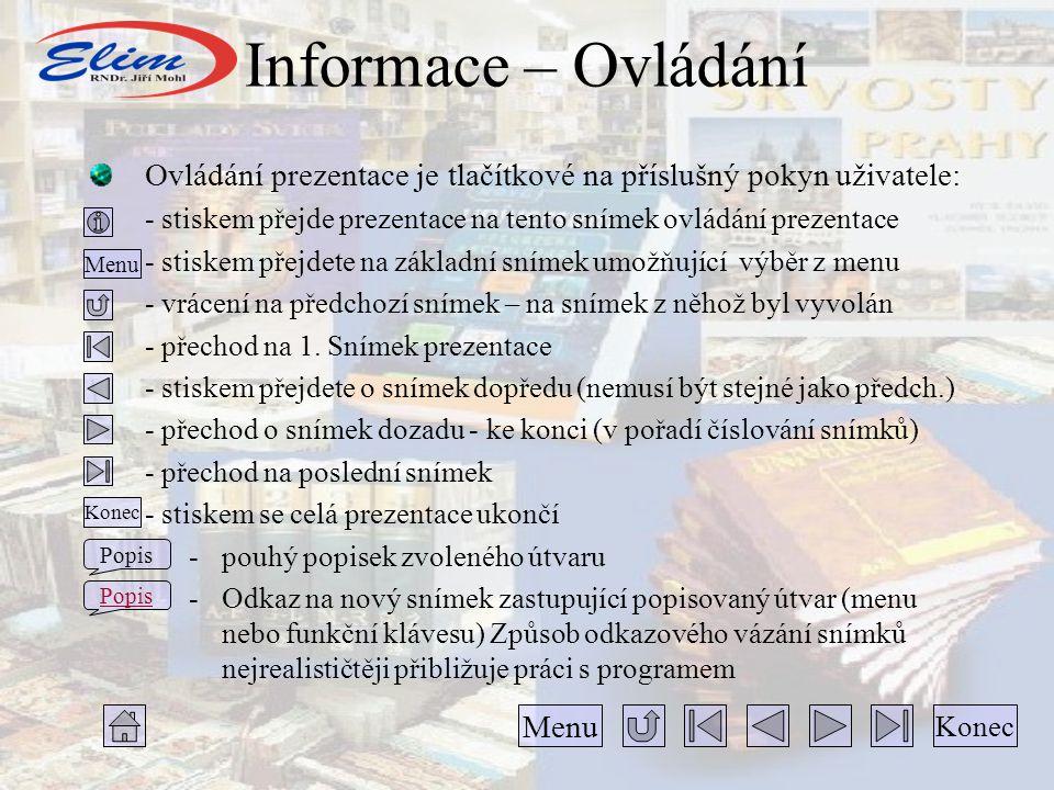 Informace – Ovládání Ovládání prezentace je tlačítkové na příslušný pokyn uživatele: - stiskem přejde prezentace na tento snímek ovládání prezentace.