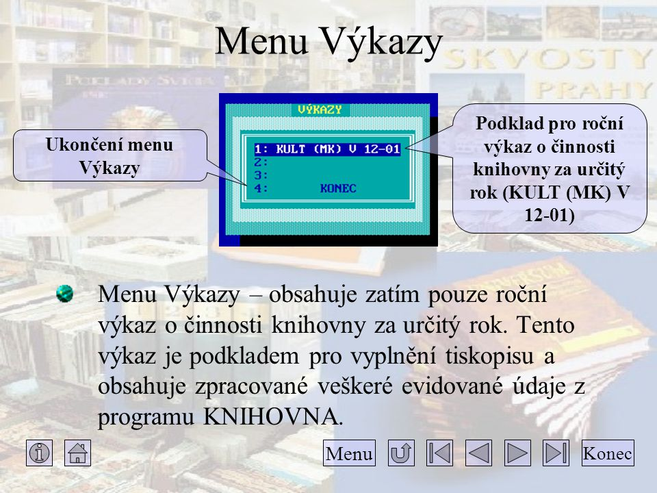 Menu Výkazy Podklad pro roční výkaz o činnosti knihovny za určitý rok (KULT (MK) V 12-01) Ukončení menu Výkazy.
