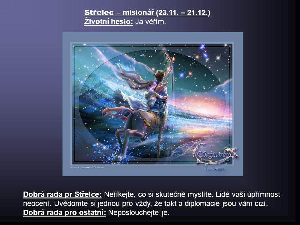 Střelec – misionář (23.11. – 21.12.) Životní heslo: Ja věřím.