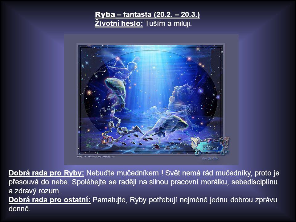 Ryba – fantasta (20.2. – 20.3.) Životní heslo: Tuším a miluji.